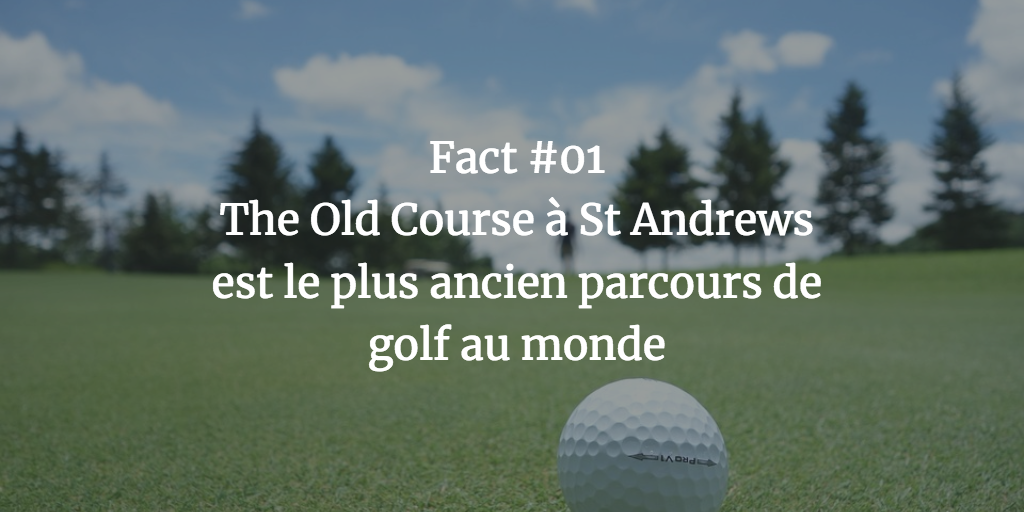 Fact #01 - The Old Course a St Andrews est le plus ancien parcours de golf au monde