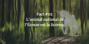 Fact #02 - L'animal national de l'Ecosse est la licorne