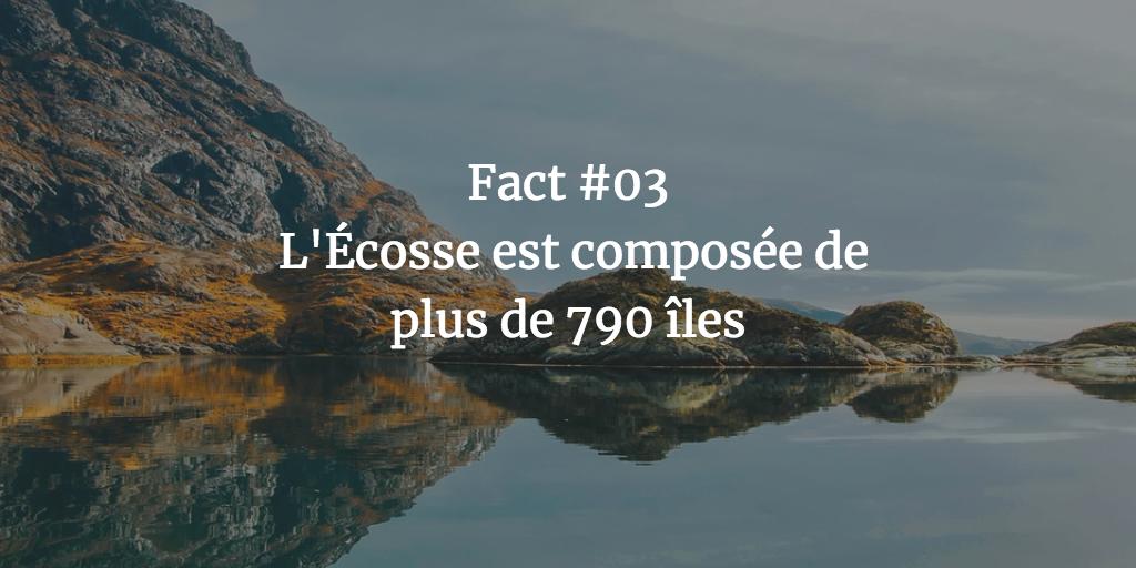 Fact #03 - L'Ecosse est composée de plus de 790 îles