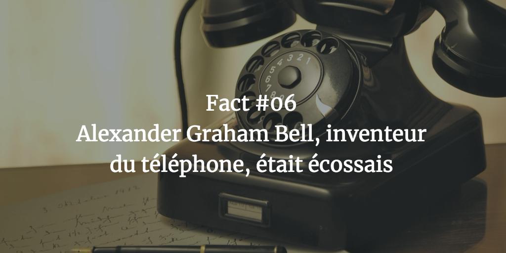 Fact #06 - Alexander Graham Bell, inventeur du téléphone, était écossais