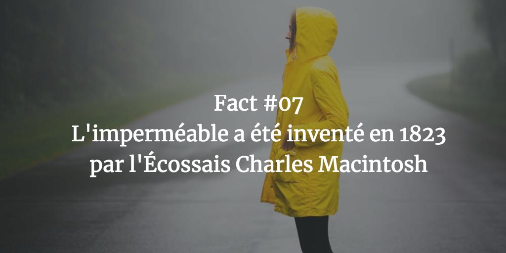 Fact #07 - L'imperméable a été inventé en 1823 par l'écossais Charles Macintosh